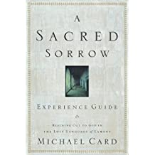 A Sacred Sorrow Experience Guide: Reaching Out to God in the Lost Language of Lament by Michael Card (2005-03-03)