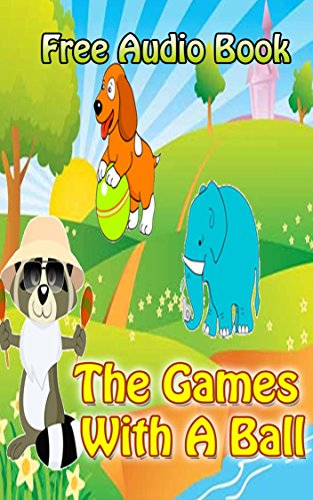 Value books for kids: The games with a ball  | (WITH ONLINE AUDIO FILE): Bedtime story for kids ages 1 7 : funny kid story (English Edition)