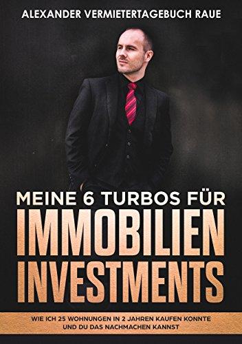 Buchseite und Rezensionen zu 'Meine 6 Turbos für Immobilien Investments: Wie ich 25 Wohnungen in 2 Jahren kaufen konnte und du das nachmachen kannst' von Alexander Raue