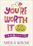 You're Worth It for Girls: God Thinks You Rock! by Sheila Walsh (2016-04-01)