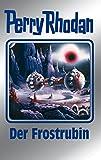 """Perry Rhodan 130: Der Frostrubin (Silberband): 1. Band des Zyklus """"Die Endlose Armada"""" (Perry Rhodan-Silberband)"""