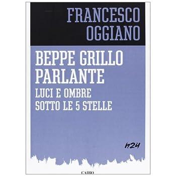 Beppe Grillo Parlante. Luci E Ombre Sotto Le 5 Stelle