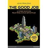 The Good Job® : Le mode d'emploi pour trouver le bon emploi