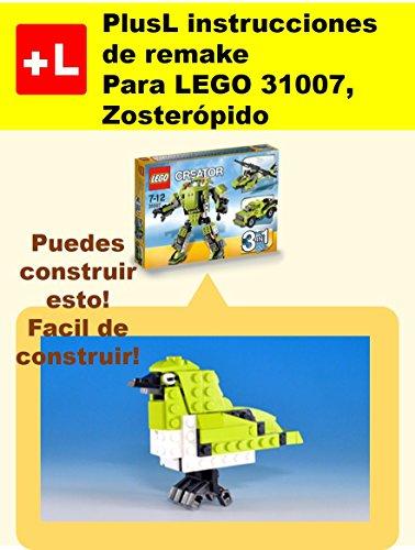 PlusL instrucciones de remake para LEGO 31007,Zosterópido: Usted puede construir Zosterópido de sus propios ladrillos por PlusL