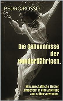 Die Geheimnisse der Hundertjährigen.: Wissenschaftliche Studien umgesetzt in eine Anleitung zum Selber-Anwenden. (NATROSSA 1) von [Rosso, Pedro]
