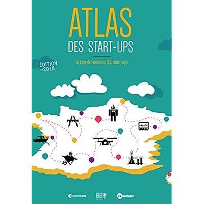 Atlas des start-ups : le guide des 100 startups françaises les plus prometteuses en 2015 - Un livre pour les entrepreneurs