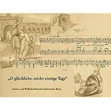 """»O glückliche, reiche, einzige Tage«: Fanny und Wilhelm Hensels italienische Reise. Mit dem Faksimile der Bildseiten aus dem """"Reise-Album 1839 bis 1840«"""