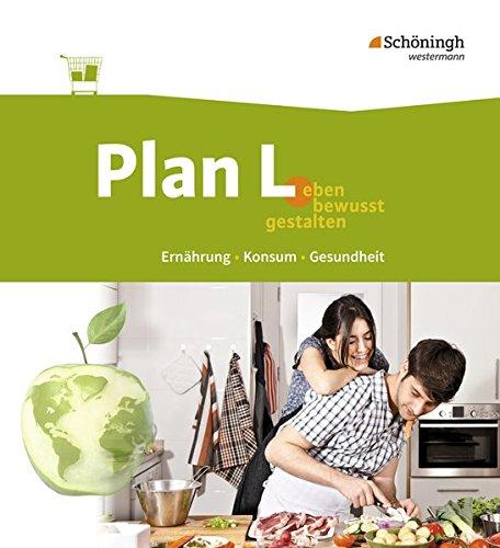 Plan L. - Leben bewusst gestalten - Ernährung, Konsum, Gesundheit: Schülerband (Bewusst Leben)