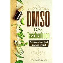 DMSO: Das Taschenbuch - Das Wundermittel einfach erklärt (DMSO richtig anwenden und Schmerzen lindern, DMSO EBook)