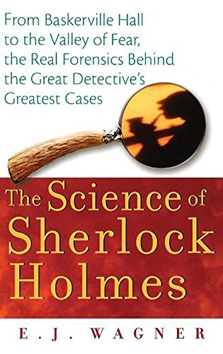 The Science of Sherlock Holmes: From Baskerville Hall to the Valley of Fear, the Real Forensics Behind the Great Detective's Greatest Cases por E.J. Wagner