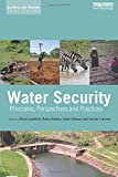 Water Security: Principles, Perspectives and Practices (Earthscan Water Text)