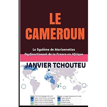 LE CAMEROUN: Le Système de Marionnettes Dysfonctionnel de la France en Afrique