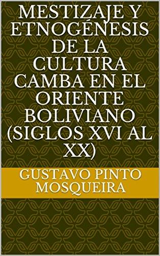 Mestizaje y Etnogénesis de la Cultura Camba en el Oriente Boliviano (Siglos XVI al XX)