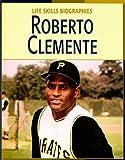 Roberto Clemente (Life Skills Biographies)