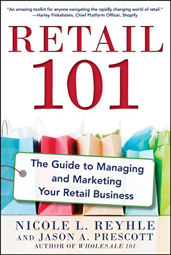 Retail 101: The Guide to Managing and Marketing Your Retail Business (English Edition) de [Reyhle, Nicole, Prescott, Jason]