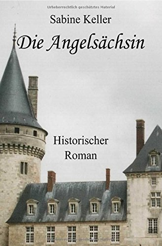 Die Angelsächsin: Historischer Roman über die Abenteuer von Rittern aus England und Frankreich im Mittelalter