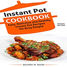 Instant Pot Cookbook: Easy, Delicious and Healthy Instant Pot Recipes for Busy People
