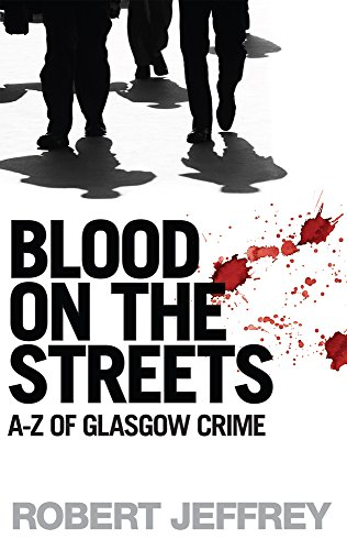 Blood on the Streets: The A-Z of Glasgow Crime