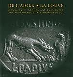 De l'aigle à la louve - Monnaies et gemmes antiques entre art, propagande et affirmation de soi