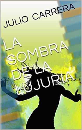 LA SOMBRA DE LA LUJURIA por JULIO  CARRERA