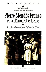 Pierre Mendès France et la démocratie locale: Actes du colloque du conseil général de l'Eure