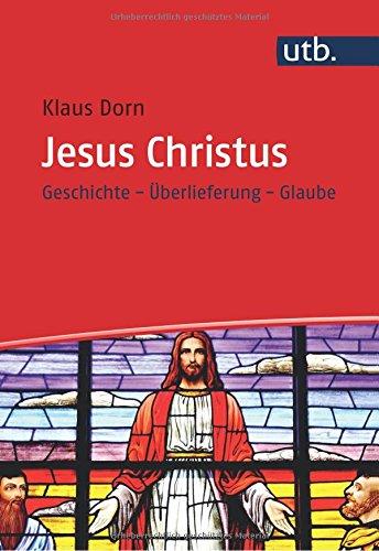 Jesus Christus: Geschichte - Überlieferung - Glaube