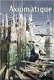 Axiomatique | Egan, Greg (1961-....). Auteur