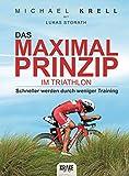 Das Maximalprinzip im Triathlon - Michael Krell