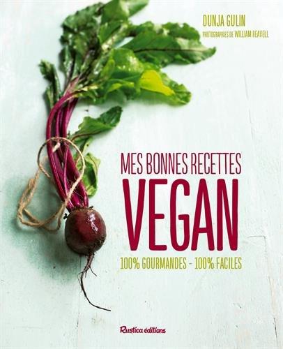 Cuisine vegan : Mes bonnes recettes 100 % gourmandes - 100 % faciles