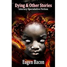 Dying & Other Stories: Literary Speculative Fiction (English Edition)