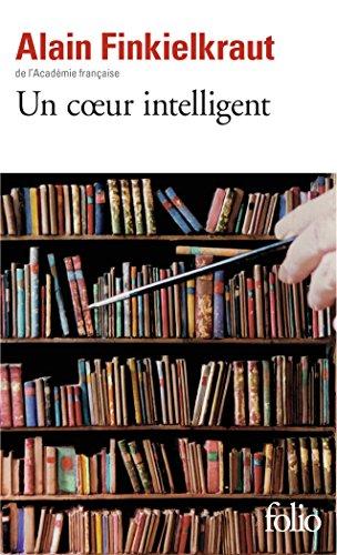 Un cœur intelligent: Lectures par Alain Finkielkraut