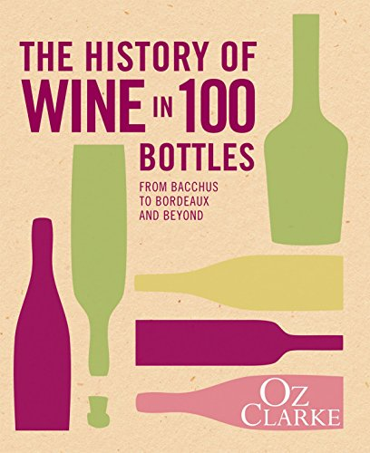 The History of Wine in 100 Bottles: From Bacchus to Bordeaux and Beyond by Oz Clarke (7-May-2015) Hardcover