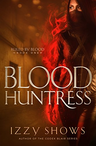 Blood Huntress (Ruled by Blood Book 1)