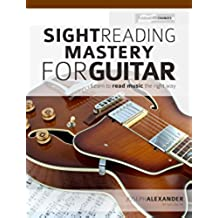Sight Reading Mastery for Guitar: Unlimited reading and rhythm exercises in all keys (Sight Reading for Modern Instruments Book 1) (English