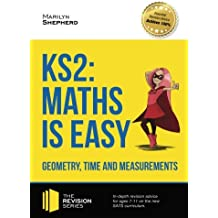 KS2: Maths is Easy - Geometry, Time and Measurements: In-depth revision advice for ages 7-11 on the new SATS curriculum. (Revision Series)