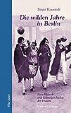 Die wilden Jahre in Berlin: Eine Klatsch- und Kulturgeschichte der Frauen (blue notes)