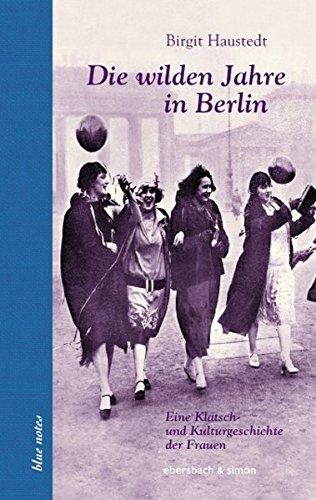 Die wilden Jahre in Berlin: Eine Klatsch- und Kulturgeschichte der Frauen (blue notes) (Bäumen Männer In)