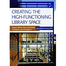 Creating the High-Functioning Library Space: Expert Advice from Librarians, Architects, and Designers