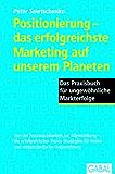 Positionierung - das erfolgreichste Marketing auf unserem Planeten: Das Praxisbuch für ungewöhnliche Markterfolge (Dein Business)