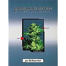 Marihuana en interior: El sencillo arte del cultivo: Easy Marijuana Gardening, Spanish-Language Edition