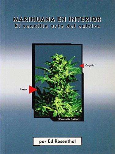 Marihuana En Interior: El Sencillo Arte del Cultivo: Easy Marijuana Gardening, Spanish-Language Edition por Ed Rosenthal