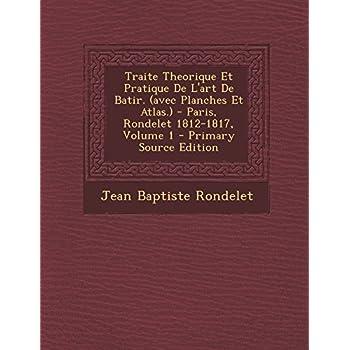 Traite Theorique Et Pratique De L'art De Batir. (avec Planches Et Atlas.) - Paris, Rondelet 1812-...
