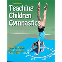 Teaching Children Gymnastics-3rd Edition 3rd edition by Werner, Peter, Williams, Lori, Hall, Tina (2011) Paperback