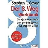 Der 8. Weg Workbook: Der Quantensprung von der Effektivität zu wahren Größe (Dein Business)