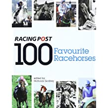 """100 Favourite Racehorses: The """"Racing Post's"""" Definitive Reader's Poll"""