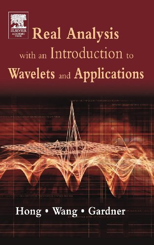 Real Analysis with an Introduction to Wavelets and Applications 1st edition by Hong, Don, Wang, Jianzhong, Gardner, Robert (2004) Hardcover