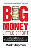 Big Money, Little Effort: A Winning Strategy for Profitable Long-Term Investment