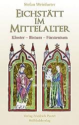 Eichstätt im Mittelalter: Kloster - Bistum - Fürstentum (Bayerische Geschichte)