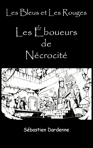 Les Bleus et Les Rouges: Les Éboueurs de Nécrocité (French Edition)