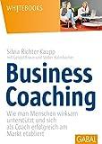 Business Coaching: Wie man Menschen wirksam unterstützt und sich als Coach erfolgreich am Markt etabliert (Whitebooks) - Silvia Richter-Kaupp